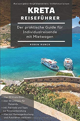 Reiseführer Kreta - Der praktische Guide für Individualreisende mit Mietwagen: Mit Reise Route, Reisetipps (inkl. Hoteltipps) & Impressionen für deinen Kreta Roadtrip, mit über 110 Reisebildern