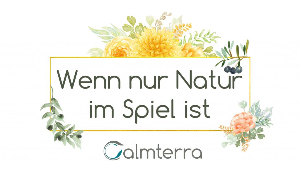 Calmterra - Wenn nur Natur im Spiel ist